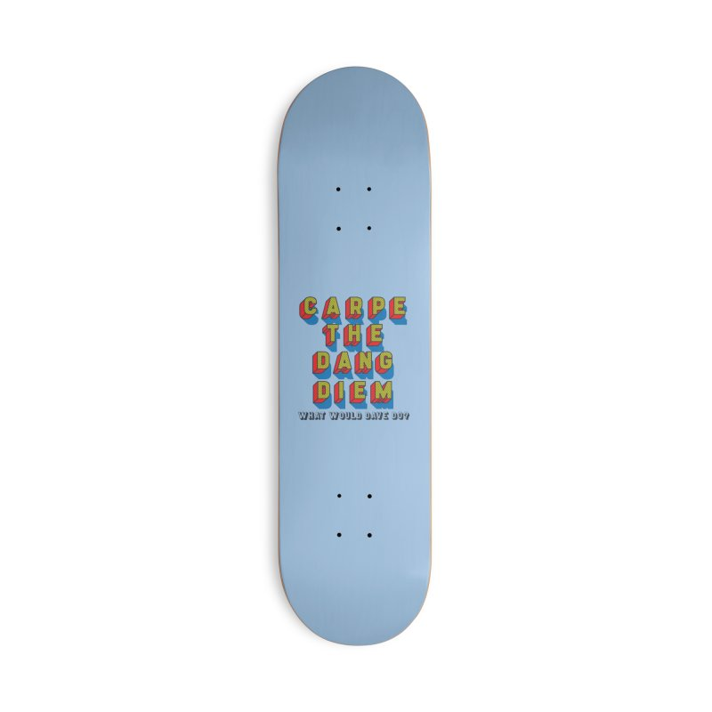 Carpe The Dang Diem Accessories Deck Only Skateboard by Dying Out Loud Swag