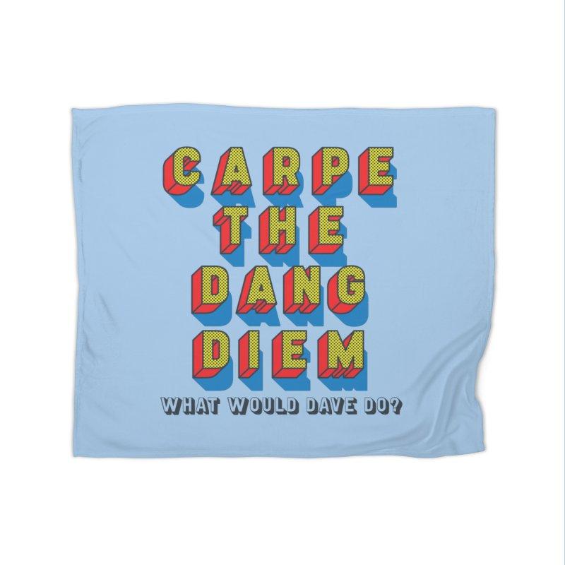 Carpe The Dang Diem Home Fleece Blanket Blanket by Dying Out Loud Swag