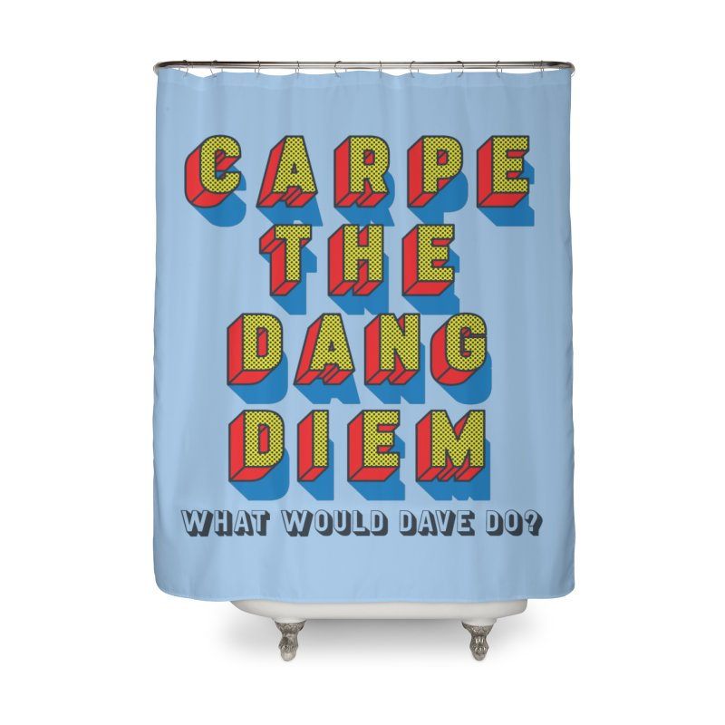 Carpe The Dang Diem Home Shower Curtain by Dying Out Loud Swag