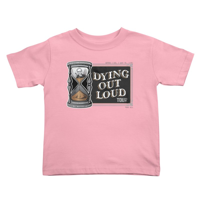 Dying Out Loud (Explicit) Kids Toddler T-Shirt by Dying Out Loud Swag
