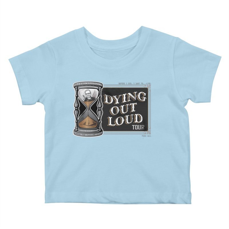 Dying Out Loud (Explicit) Kids Baby T-Shirt by Dying Out Loud Swag