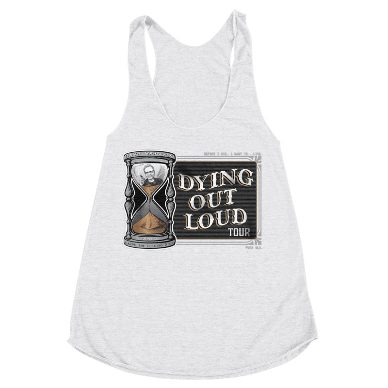 Dying Out Loud (Explicit) Women's Racerback Triblend Tank by Dying Out Loud Swag