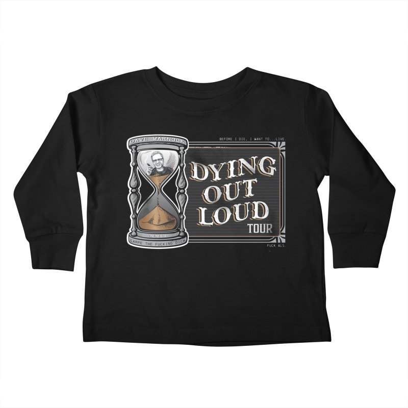 Dying Out Loud (Explicit) Kids Toddler Longsleeve T-Shirt by Dying Out Loud Swag