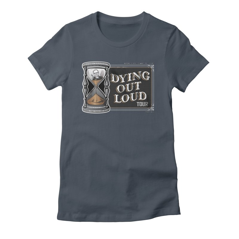 Dying Out Loud (Explicit) Women's T-Shirt by Dying Out Loud Swag