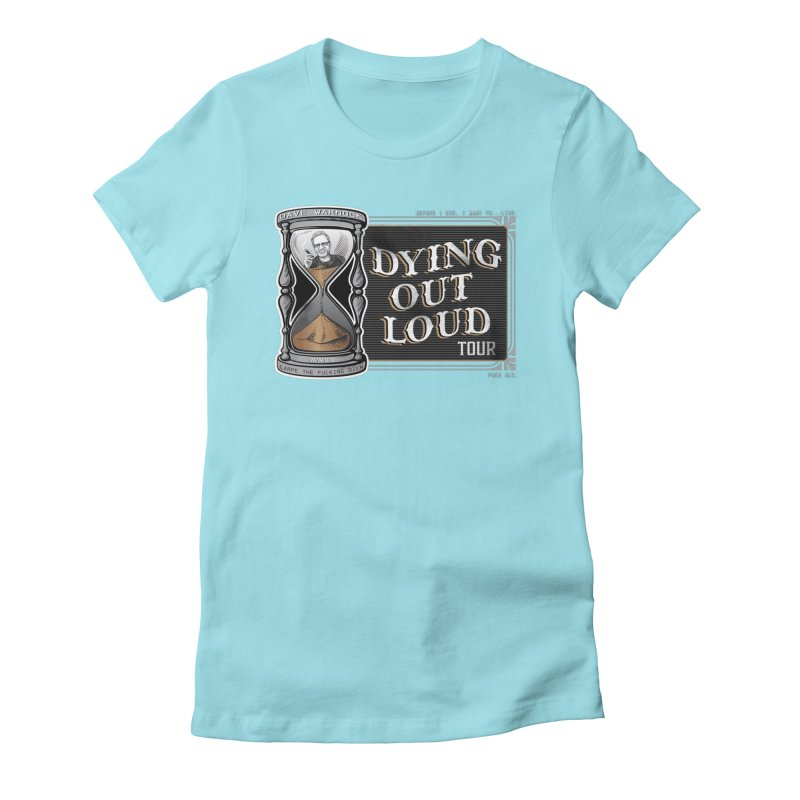 Dying Out Loud (Explicit) Women's Fitted T-Shirt by Dying Out Loud Swag
