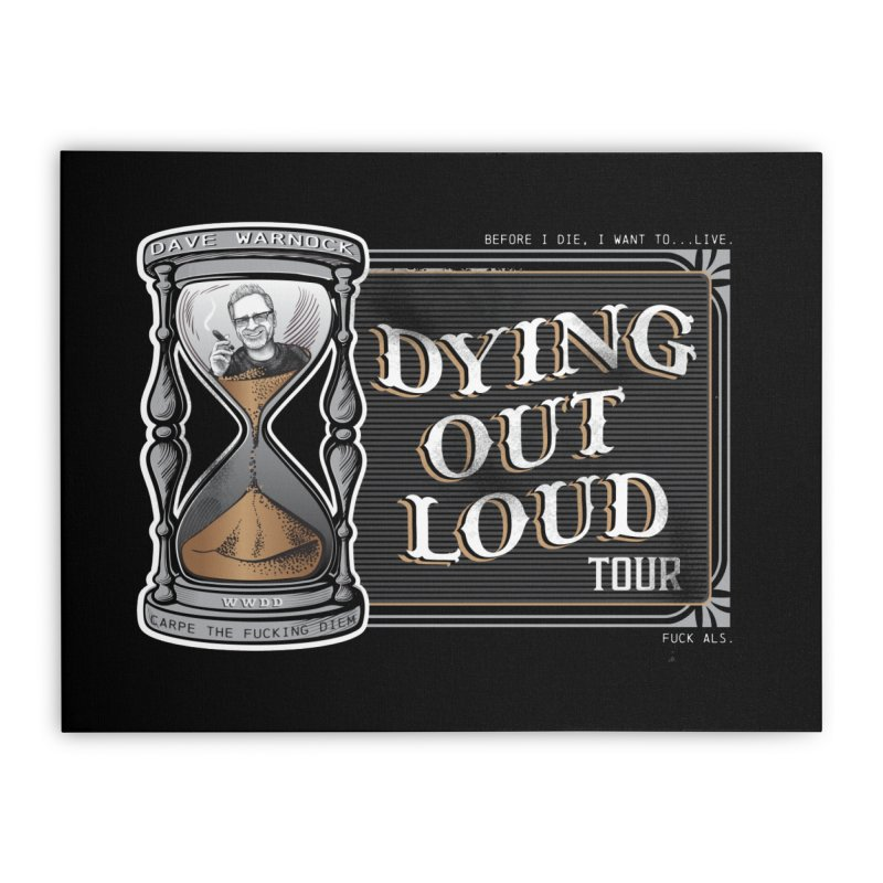 Dying Out Loud (Explicit) Home Stretched Canvas by Dying Out Loud Swag