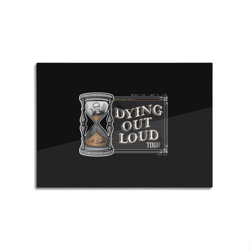 Dying Out Loud (Explicit) Home Mounted Aluminum Print by Dying Out Loud Swag