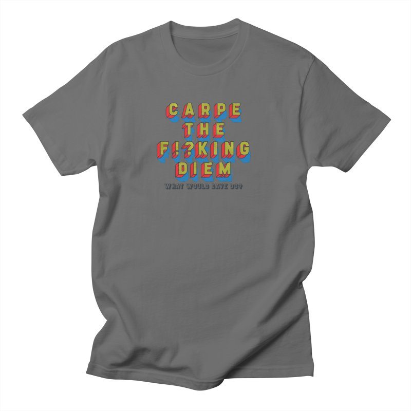 Carpe The F!?king Diem Men's T-Shirt by Dying Out Loud Swag