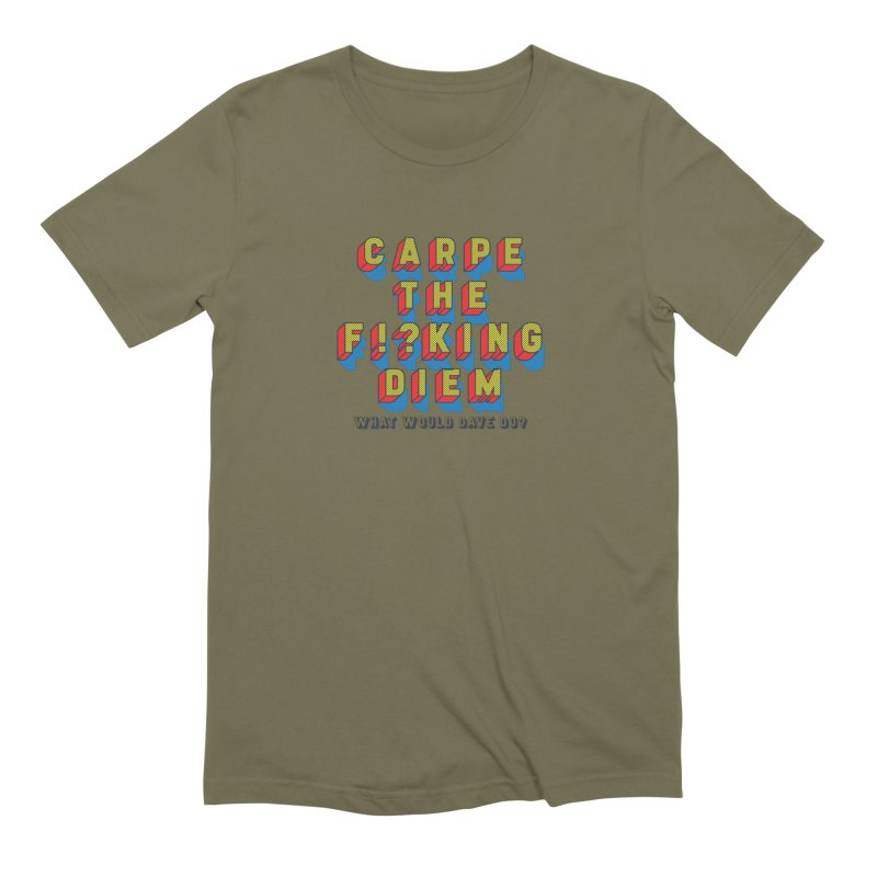 Carpe The F!?king Diem Men's Extra Soft T-Shirt by Dying Out Loud Swag