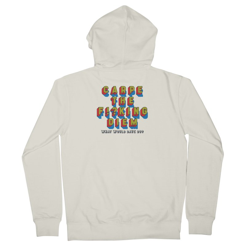Carpe The F!?king Diem Men's French Terry Zip-Up Hoody by Dying Out Loud Swag