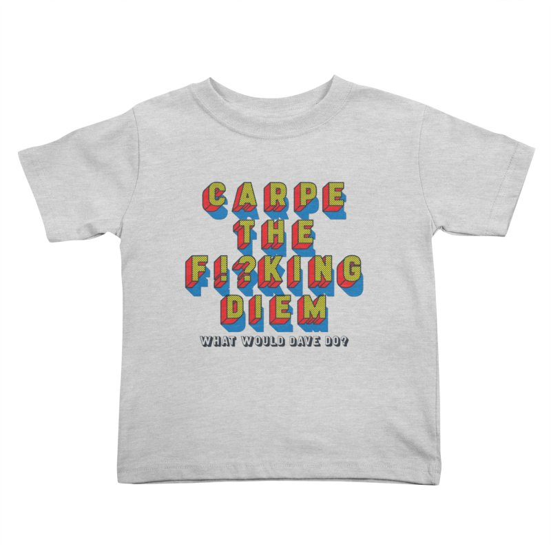 Carpe The F!?king Diem Kids Toddler T-Shirt by Dying Out Loud Swag