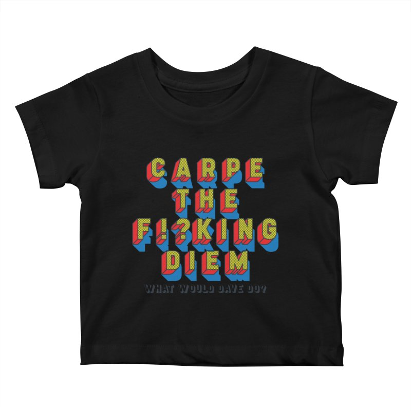 Carpe The F!?king Diem Kids Baby T-Shirt by Dying Out Loud Swag
