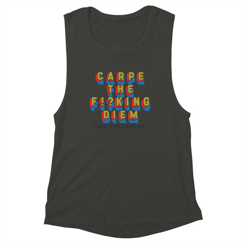 Carpe The F!?king Diem Women's Muscle Tank by Dying Out Loud Swag