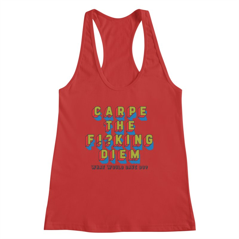 Carpe The F!?king Diem Women's Racerback Tank by Dying Out Loud Swag