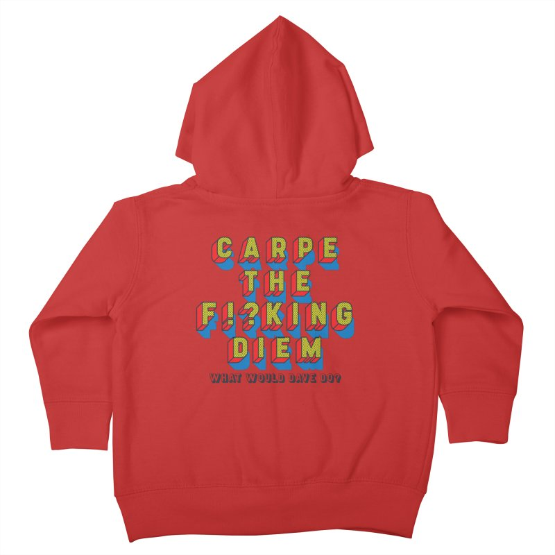 Carpe The F!?king Diem Kids Toddler Zip-Up Hoody by Dying Out Loud Swag