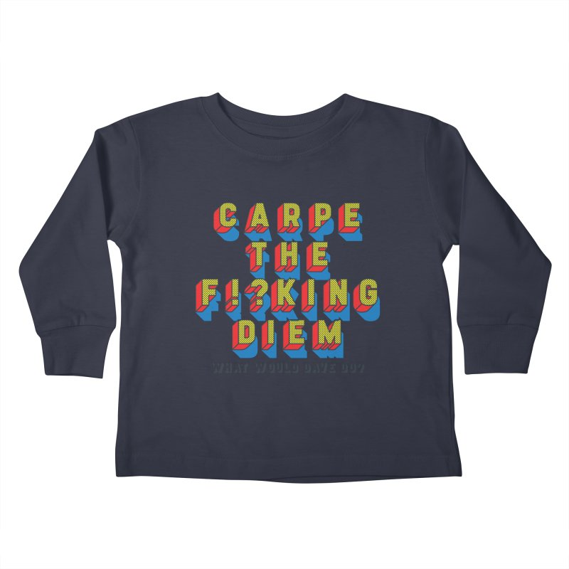 Carpe The F!?king Diem Kids Toddler Longsleeve T-Shirt by Dying Out Loud Swag