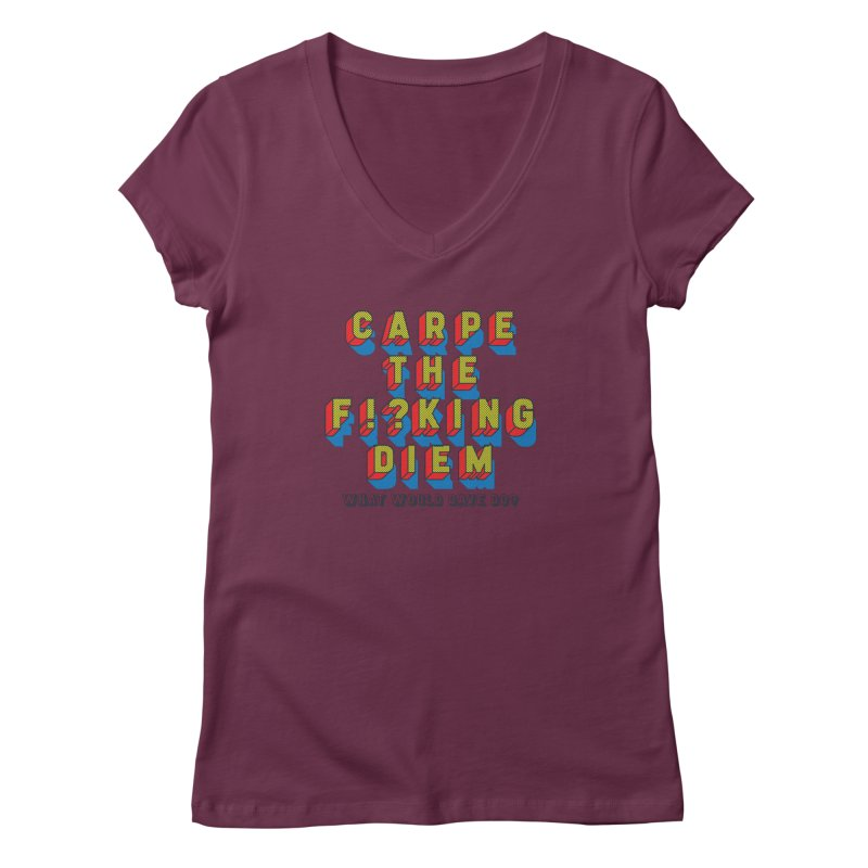 Carpe The F!?king Diem Women's Regular V-Neck by Dying Out Loud Swag