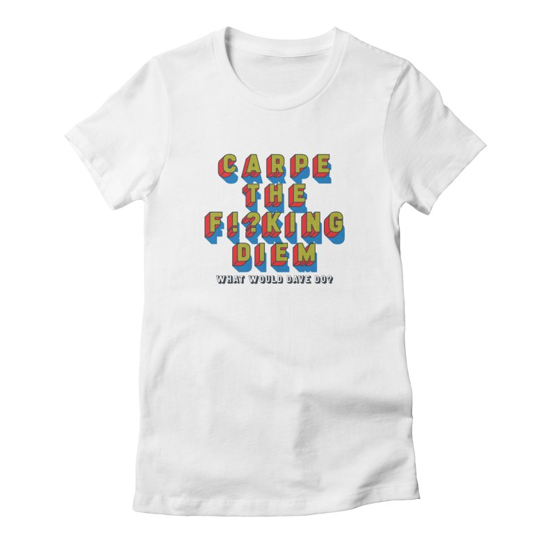 Carpe The F!?king Diem Women's Fitted T-Shirt by Dying Out Loud Swag