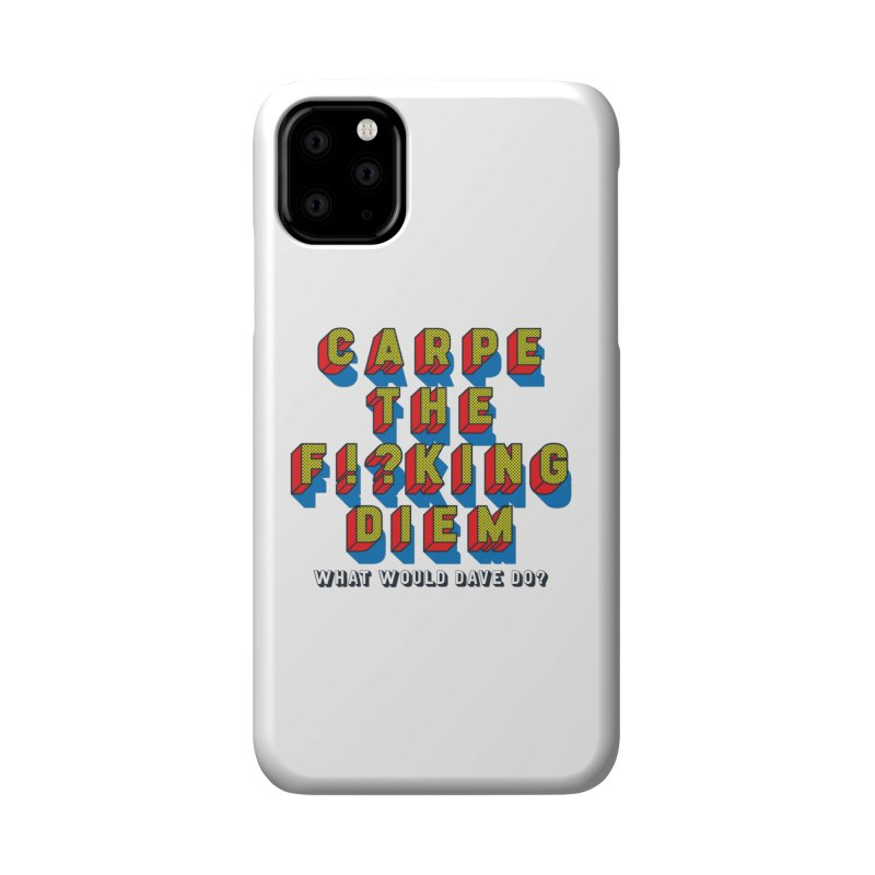 Carpe The F!?king Diem Accessories Phone Case by Dying Out Loud Swag