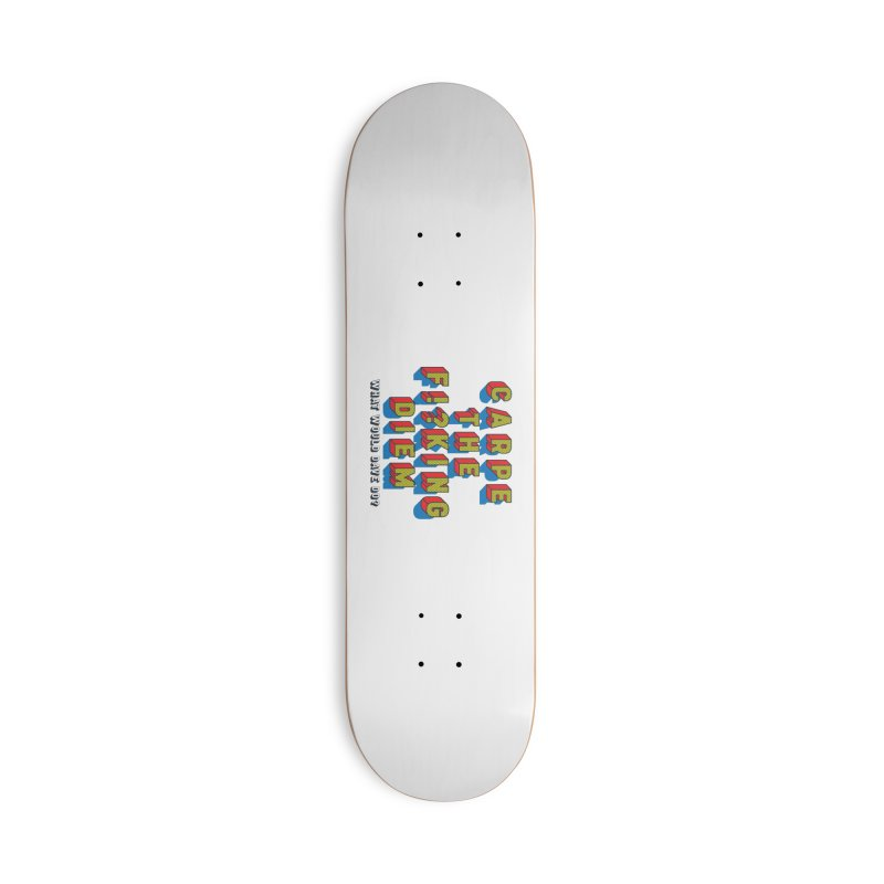 Carpe The F!?king Diem Accessories Deck Only Skateboard by Dying Out Loud Swag