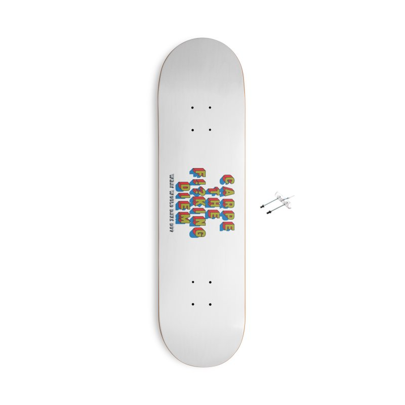 Carpe The F!?king Diem Accessories With Hanging Hardware Skateboard by Dying Out Loud Swag