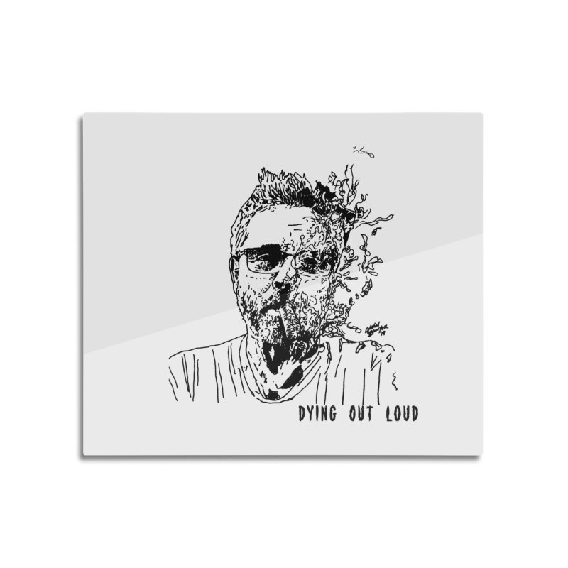 Life, Death & Cigars (Text) Home Mounted Aluminum Print by Dying Out Loud Swag