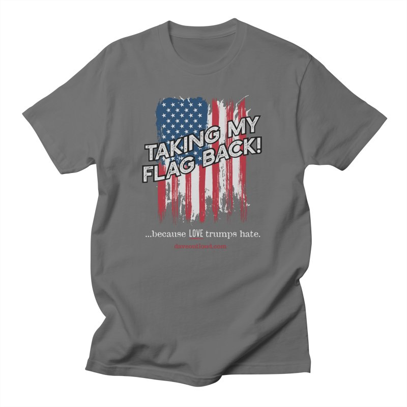 Taking My Flag Back Men's T-Shirt by Dying Out Loud Swag