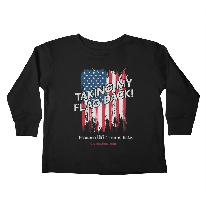 Taking My Flag Back Kids Toddler Longsleeve T-Shirt by Dying Out Loud Swag