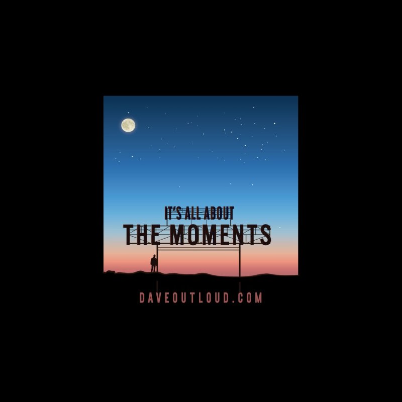 It's About the Moments Men's T-Shirt by Dying Out Loud Swag