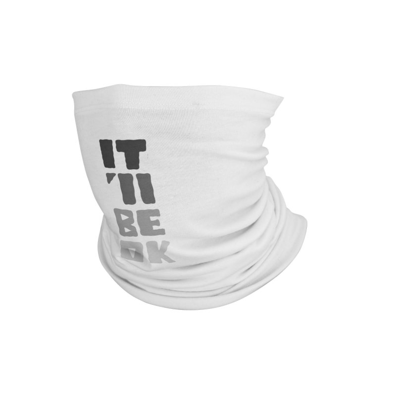 it'll be ok Accessories Neck Gaiter by DYLAN'S SHOP