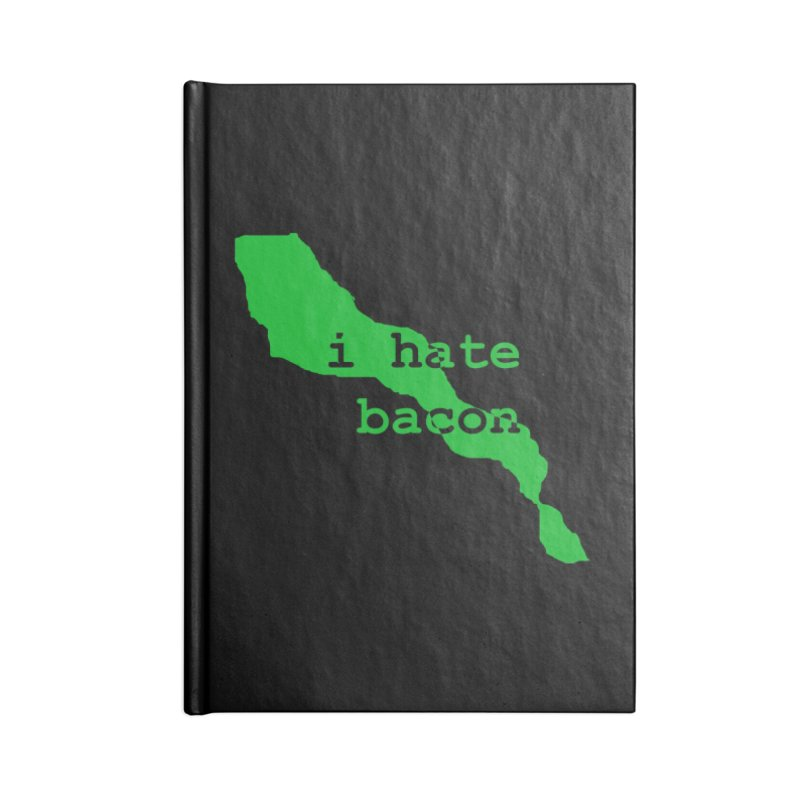 I Hate Bacon Accessories Lined Journal Notebook by Korok Studios Artist Shop