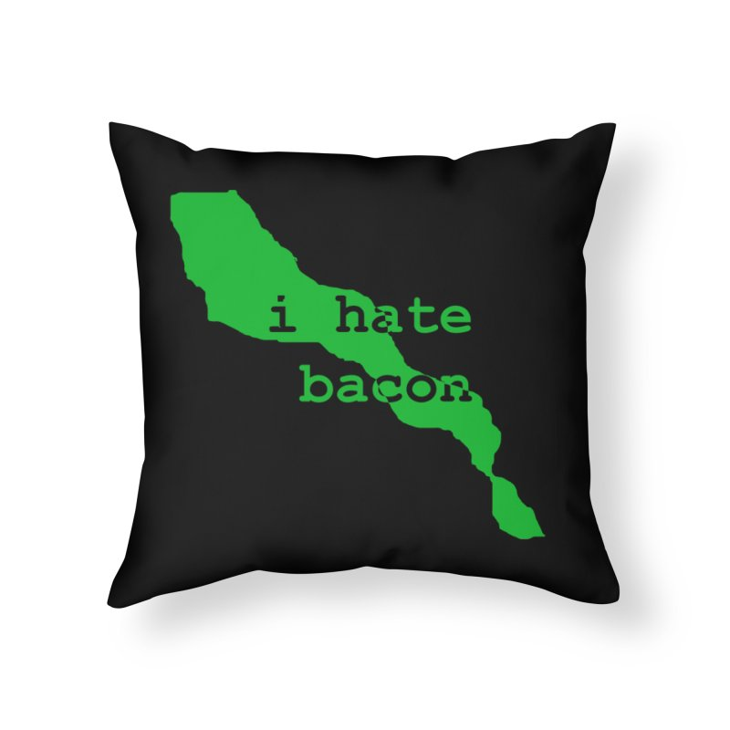 I Hate Bacon Home Throw Pillow by Korok Studios Artist Shop