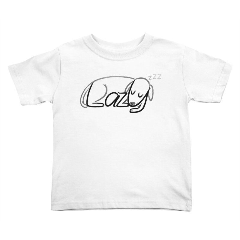 LAZY  Kids Toddler T-Shirt by dzeri29's Artist Shop