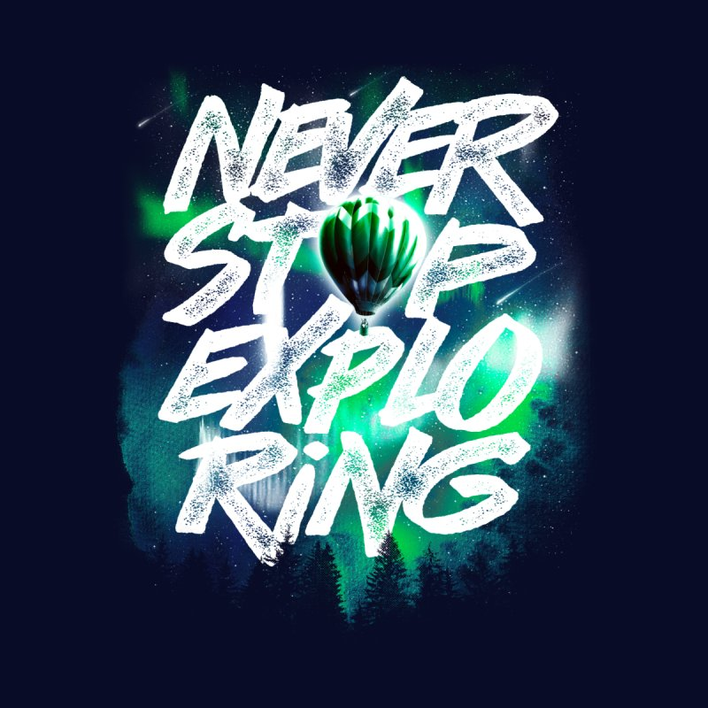 NEVER STOP EXPLORING Women's Longsleeve T-Shirt by dzeri29's Artist Shop