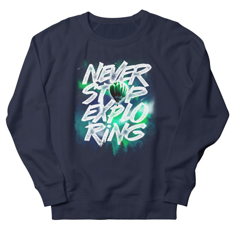 NEVER STOP EXPLORING Men's French Terry Sweatshirt by dzeri29's Artist Shop