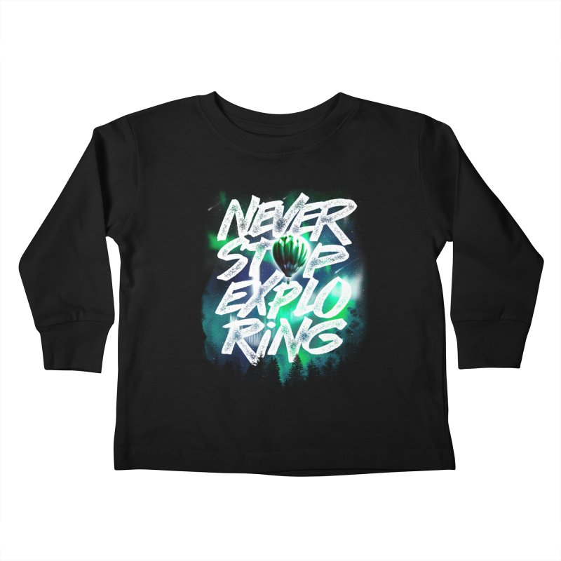 NEVER STOP EXPLORING Kids Toddler Longsleeve T-Shirt by dzeri29's Artist Shop