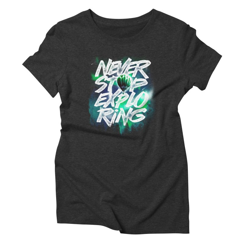 NEVER STOP EXPLORING Women's Triblend T-Shirt by dzeri29's Artist Shop