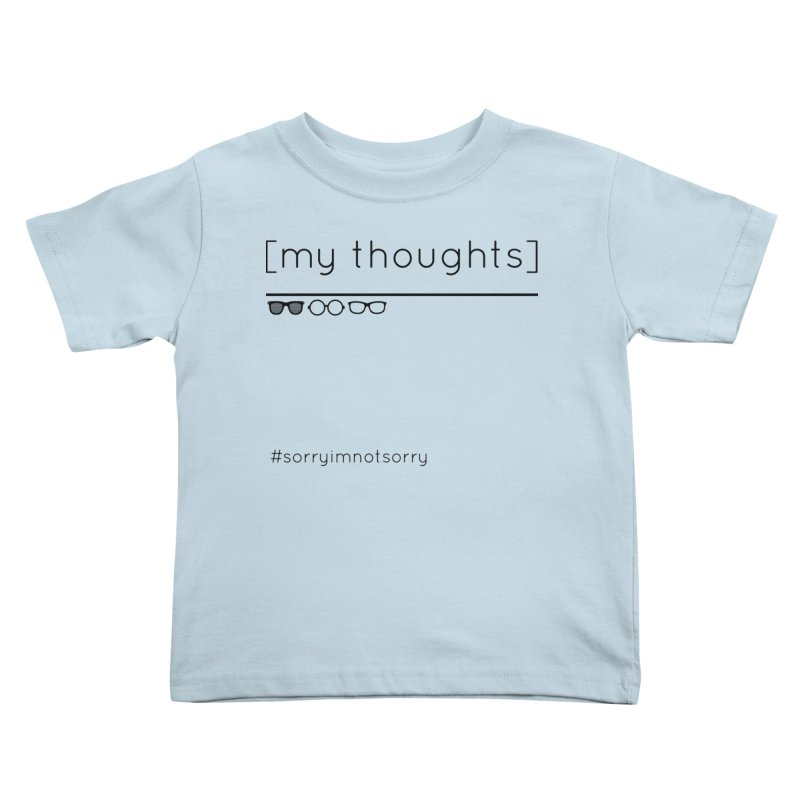 My Thoughts Shades Kids Toddler T-Shirt by eRacePodcastnetwork's Artist Shop