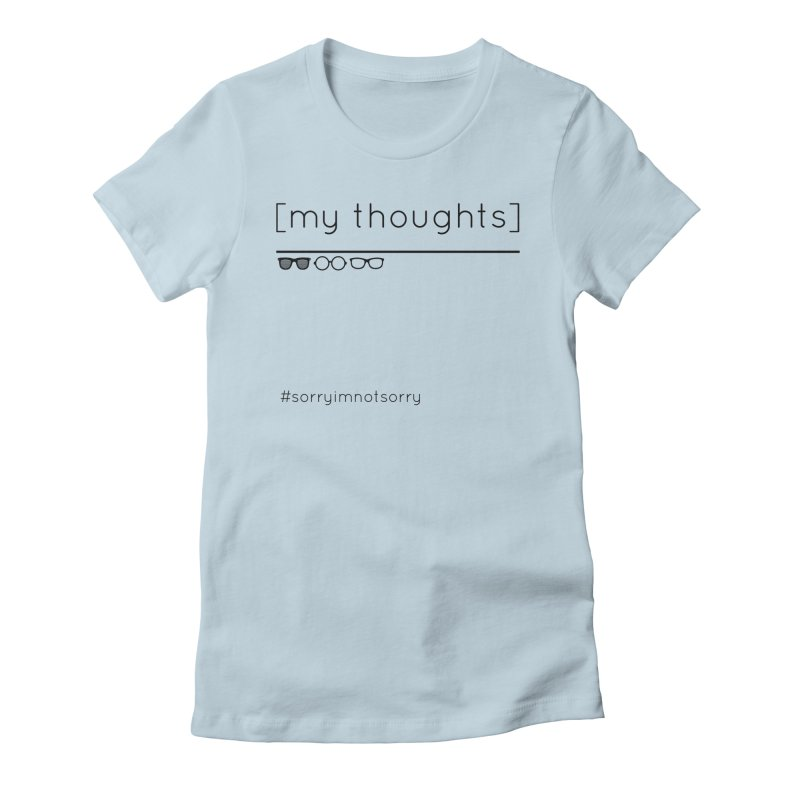 My Thoughts Shades Women's T-Shirt by eRacePodcastnetwork's Artist Shop