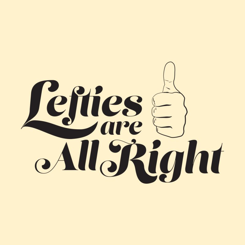 Lefties are All Right Men's T-Shirt by earthfiredragon