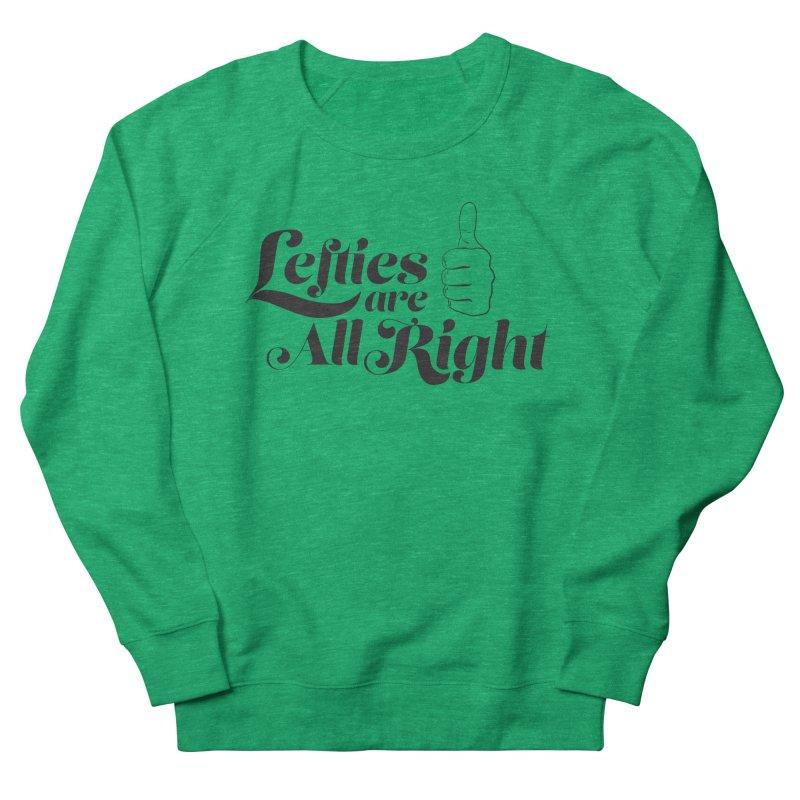 Lefties are All Right Women's Sweatshirt by earthfiredragon
