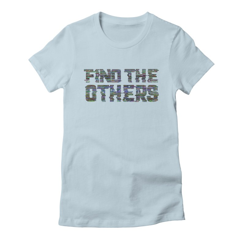 Find The Others Women's T-Shirt by earthfiredragon