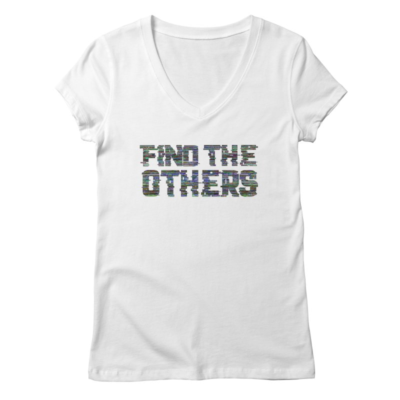 Find The Others Women's V-Neck by earthfiredragon