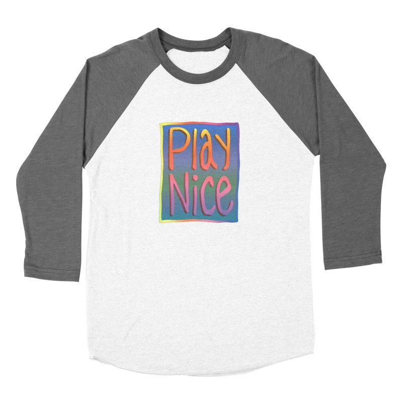 Play Nice Women's Longsleeve T-Shirt by earthfiredragon