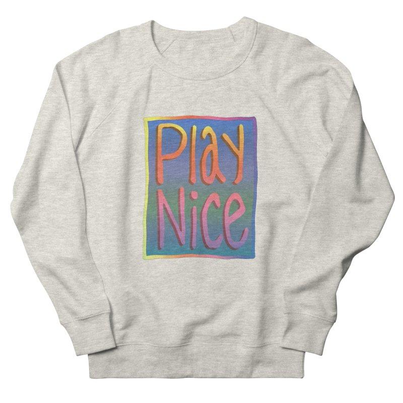Play Nice Women's Sweatshirt by earthfiredragon