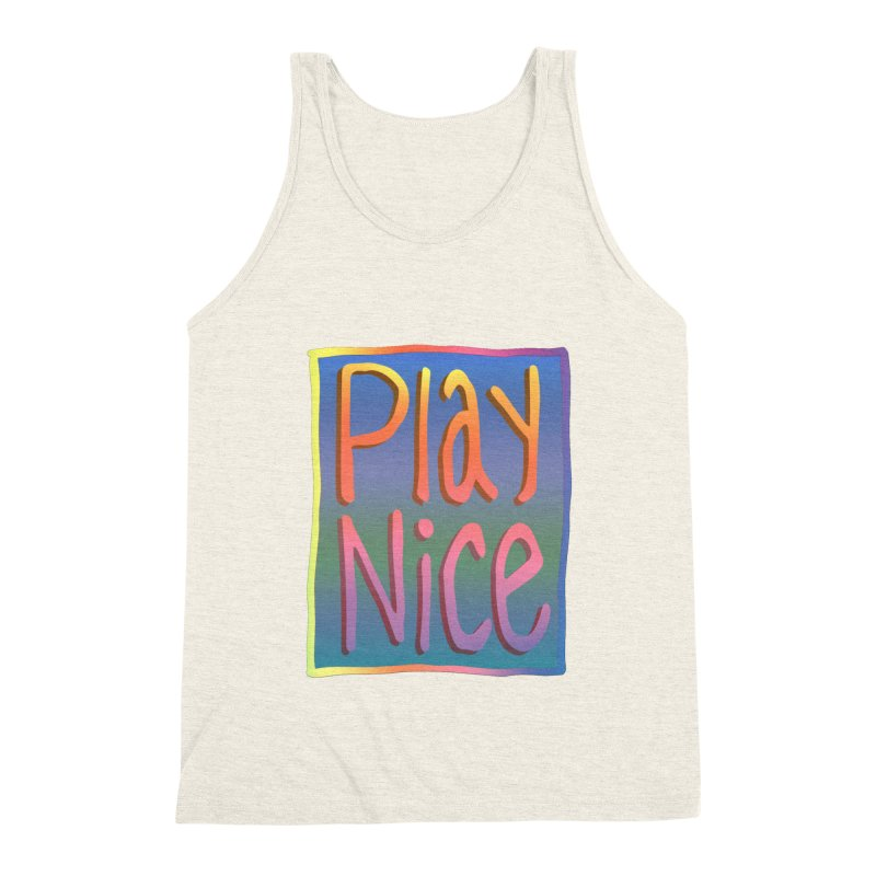 Play Nice Men's Triblend Tank by earthfiredragon