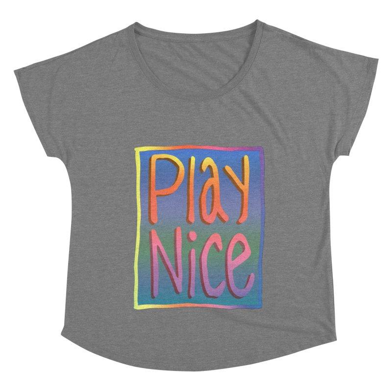 Play Nice Women's Dolman Scoop Neck by earthfiredragon