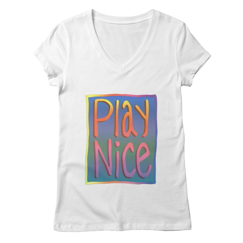 Play Nice Women's Regular V-Neck by earthfiredragon