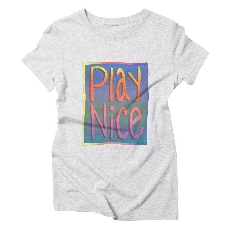 Play Nice Women's T-Shirt by earthfiredragon