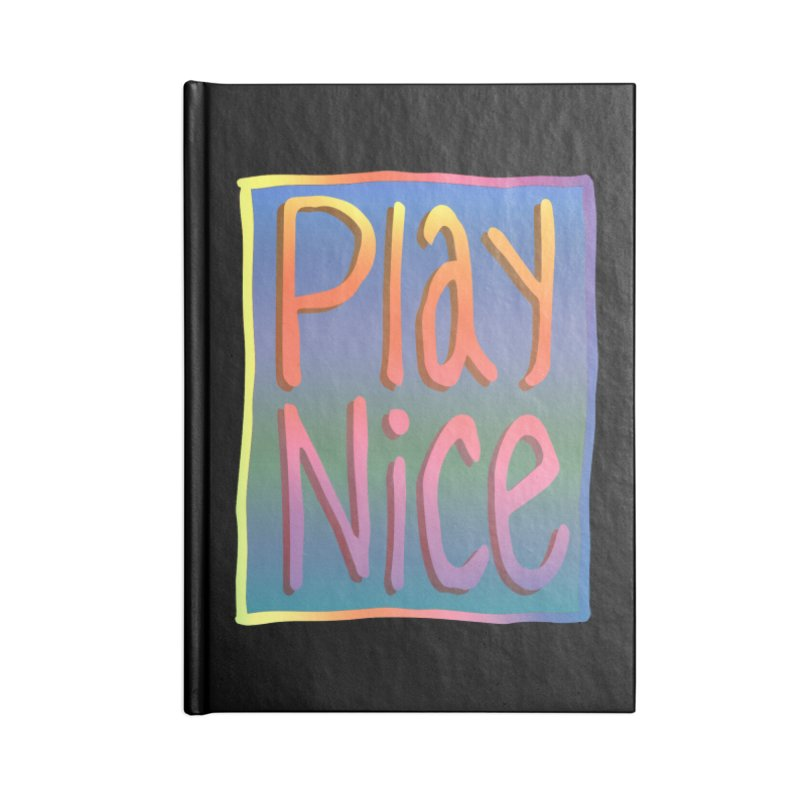 Play Nice Accessories Lined Journal Notebook by earthfiredragon